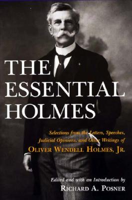 The Essential Holmes By Holmes, Oliver Wendell/ Posner, Richard A. (EDT)/ Posner, Richard A.